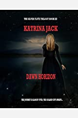 Dawn Horizon: Book III of The Silver Flute Trilogy Kindle Edition