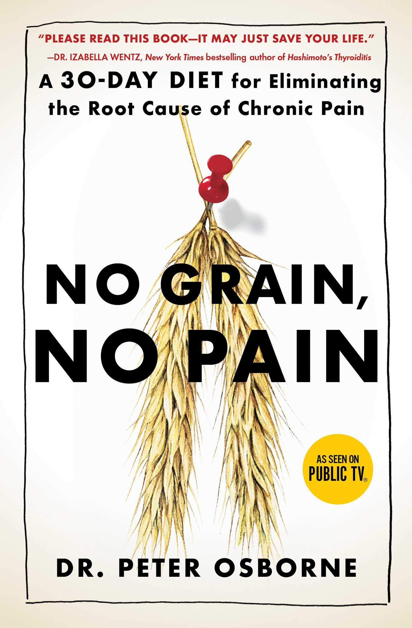 No Grain, No Pain: A 30-Day Diet for Eliminating the Root Cause of Chronic  Pain: Osborne, Peter: 9781501121692: Amazon.com: Books