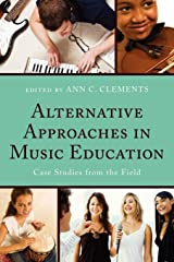 Alternative Approaches in Music Education: Case Studies from the Field Paperback