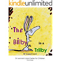 The Bilby in a Trilby (The Dr Leonard Lizard Series for Children Book 1)
