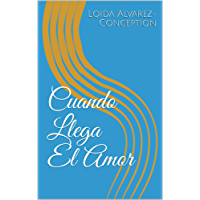 Cuando Llega El Amor (Spanish Edition)