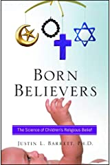 Born Believers: The Science of Children's Religious Belief Kindle Edition