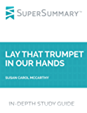 Study Guide: Lay that Trumpet in Our Hands by Susan Carol McCarthy (SuperSummary)