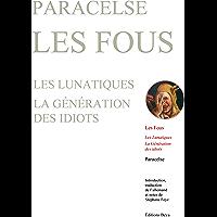 LES FOUS: Deux traités de la Grande Philosophie: Les Lunatiques – La Génération des idiots (French Edition)