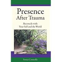 Presence After Trauma: Reconcile with Your Self and the World