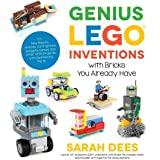 Genius LEGO Inventions with Bricks You Already Have: 40+ New Robots, Vehicles, Contraptions, Gadgets, Games and Other Fun STE