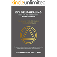 DIY Self-healing using SRT, the Subconscious Release Technique: The Newest Tool to Change Your Life Forever (English…