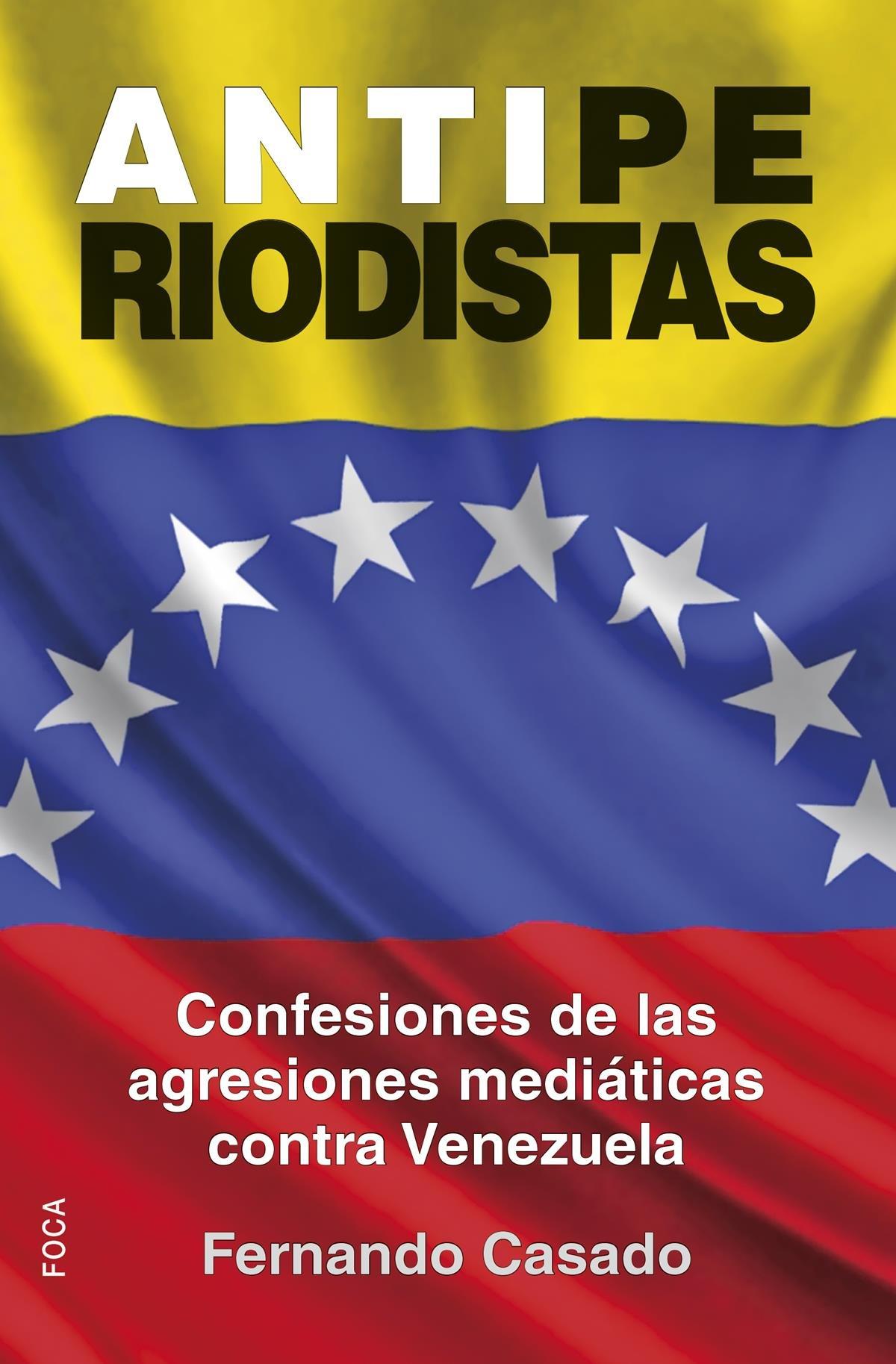 Antiperiodistas: Confesiones de las agresiones mediáticas contra Venezuela Investigación: Amazon.es: Fernando Casado Gutiérrez: Libros