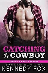 Catching the Cowboy (Circle B Ranch Book 2) Kindle Edition