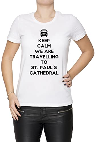 Keep Calm We Are Travelling To St. Paul's Cathedral Mujer Camiseta Cuello Redondo Blanco Manga Corta...
