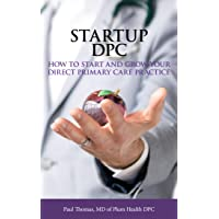 Startup DPC: How To Start And Grow Your Direct Primary Care Practice