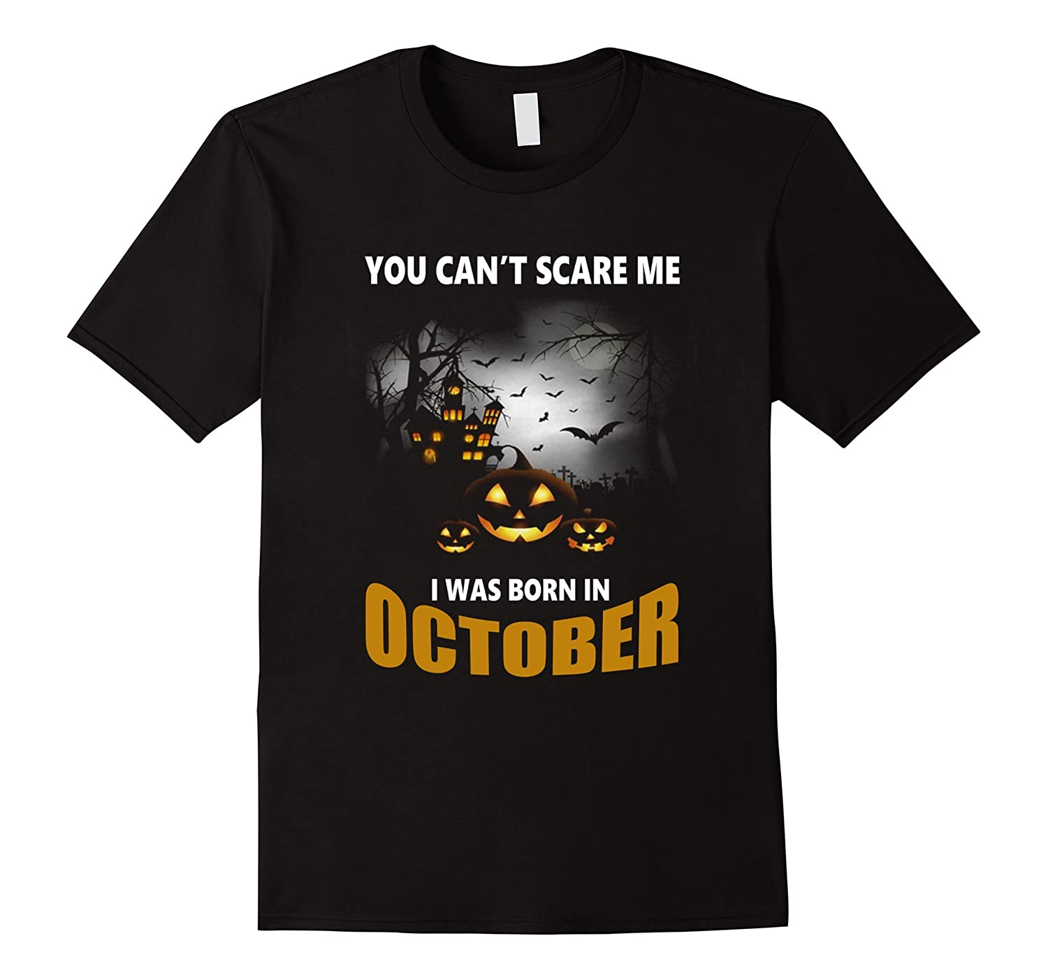 You Cant Funny Scare Me I Was Born In October T-Shirt-FL