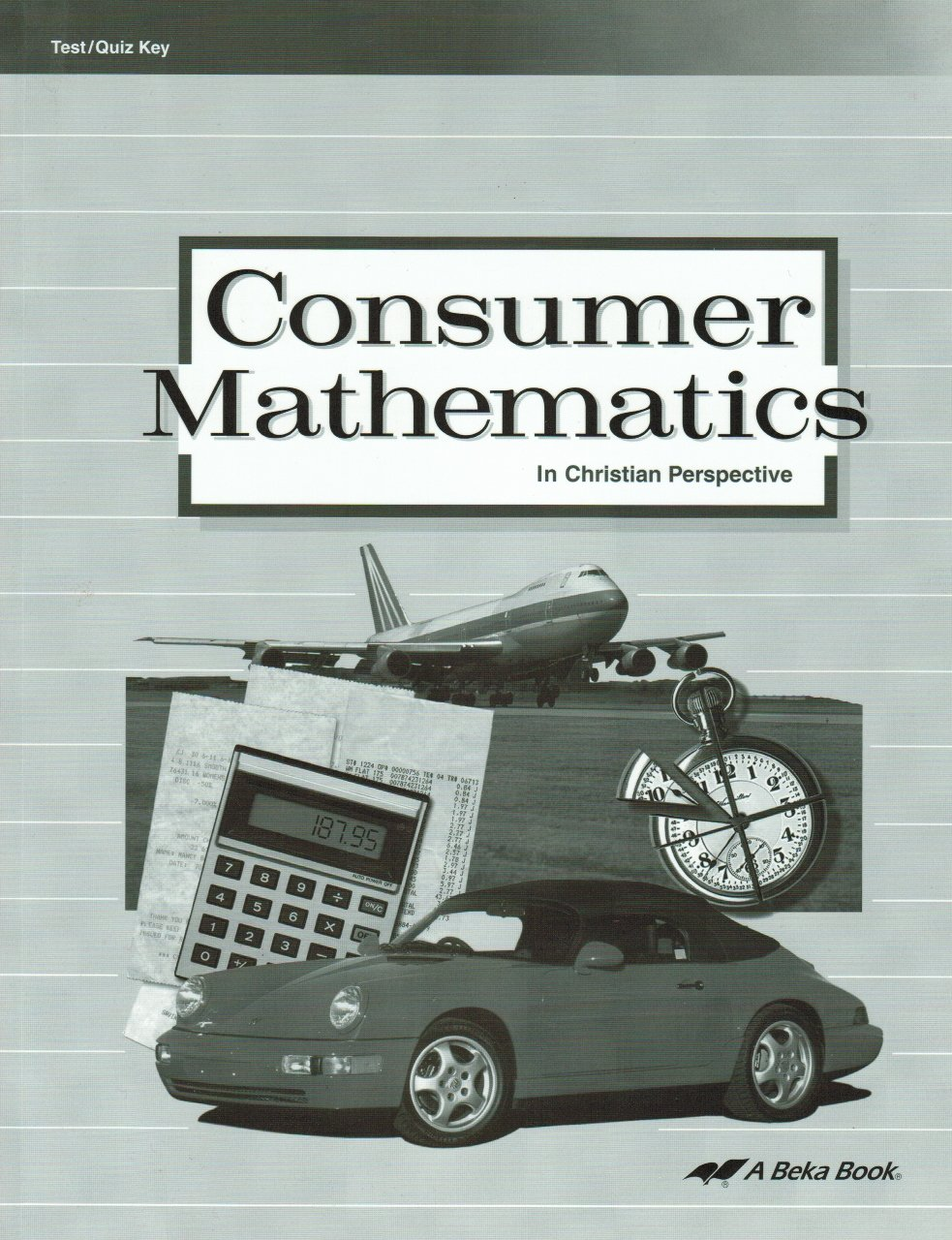 Consumer Mathematics in Christian Perspective Tests and Quizzes ...