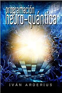 PROGRAMACIÓN NEURO QUÁNTICA: La nueva Ciencia de la Transformación Personal (Spanish Edition)