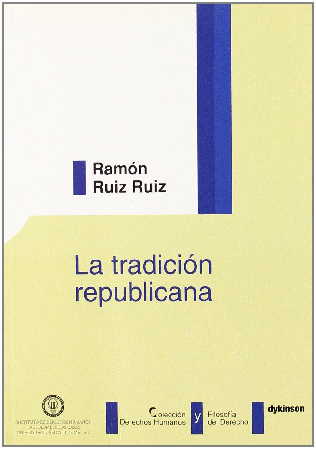 La tradición republicana Colección Derechos Humanos y Filosofía del Derecho de la Universidad Carlos III de Madrid: Amazon.es: Ramón Ruiz Ruiz: Libros