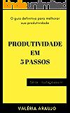 PRODUTIVIDADE EM 5 PASSOS: O guia definitivo para melhorar sua produtividade (Série eu faço assim Livro 1)
