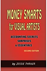 Money Smarts for Visual Artists: Accounting Secrets,Surprises, and Essentials Kindle Edition
