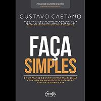 Faça Simples: O guia prático e definitivo para transformar a sua ideia em um negócio de sucesso de maneira descomplicada