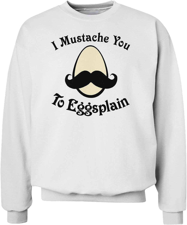 TooLoud I Mustache You to Eggsplain Sweatshirt