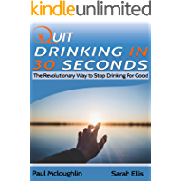 Quit Drinking In 30 Seconds: The Revolutionary way to stop drinking for good