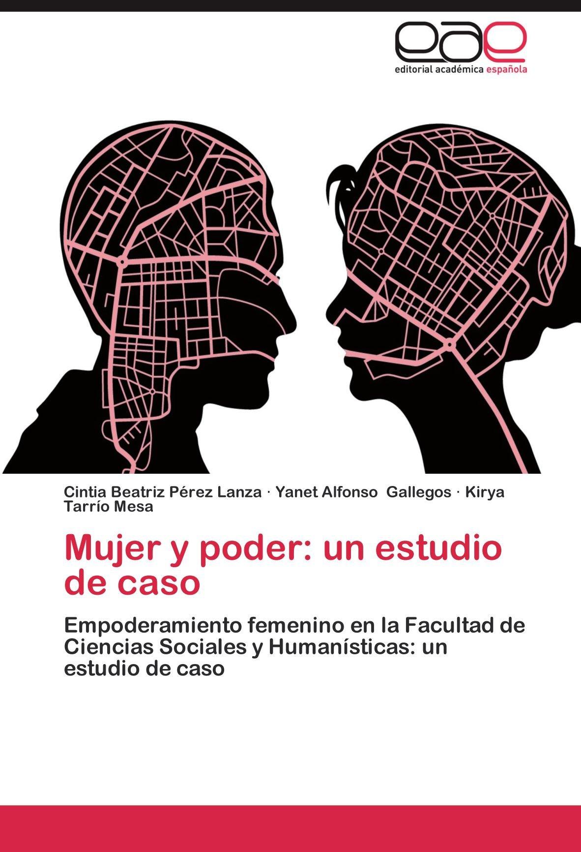 Amazon.com: Mujer y poder: un estudio de caso: Empoderamiento femenino en la Facultad de Ciencias Sociales y Humanísticas: un estudio de caso (Spanish ...