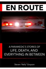 En Route: A Paramedic's Stories of Life, Death and Everything In Between Kindle Edition