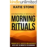 Morning Rituals: Increase your Productivity, Success and Happiness with just 30 Minutes per Morning (Growing into Success and