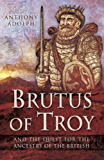 Brutus of Troy: And the Quest for the Ancestry of the British