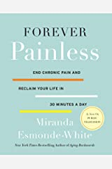 Forever Painless: End Chronic Pain and Reclaim Your Life in 30 Minutes a Day (Aging Backwards Book 2) Kindle Edition