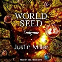 World Seed: Endgame: World Seed Series, Book 4 Audiobook by Justin Miller Narrated by Neil Hellegers