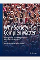 Why Society is a Complex Matter: Meeting Twenty-first Century Challenges with a New Kind of Science Kindle Edition