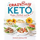 Crazy Busy Keto: Recipes, Shortcuts, and Tips for Surviving without Sugar and Starch