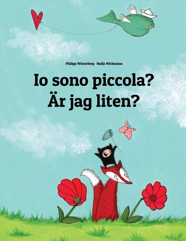 Io Sono Piccola? / Är Jag Liten?: Libro Illustrato Per Bambini Italiano-svedese Copertina flessibile – Stampa grande, 24 feb 2014 Philipp Winterberg Nadja Wichmann Createspace Independent Pub 1496061438