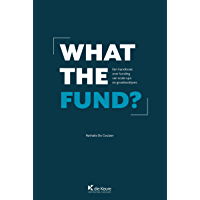 What the fund ?: Een handboek over funding van scale-ups en groeibedrijven