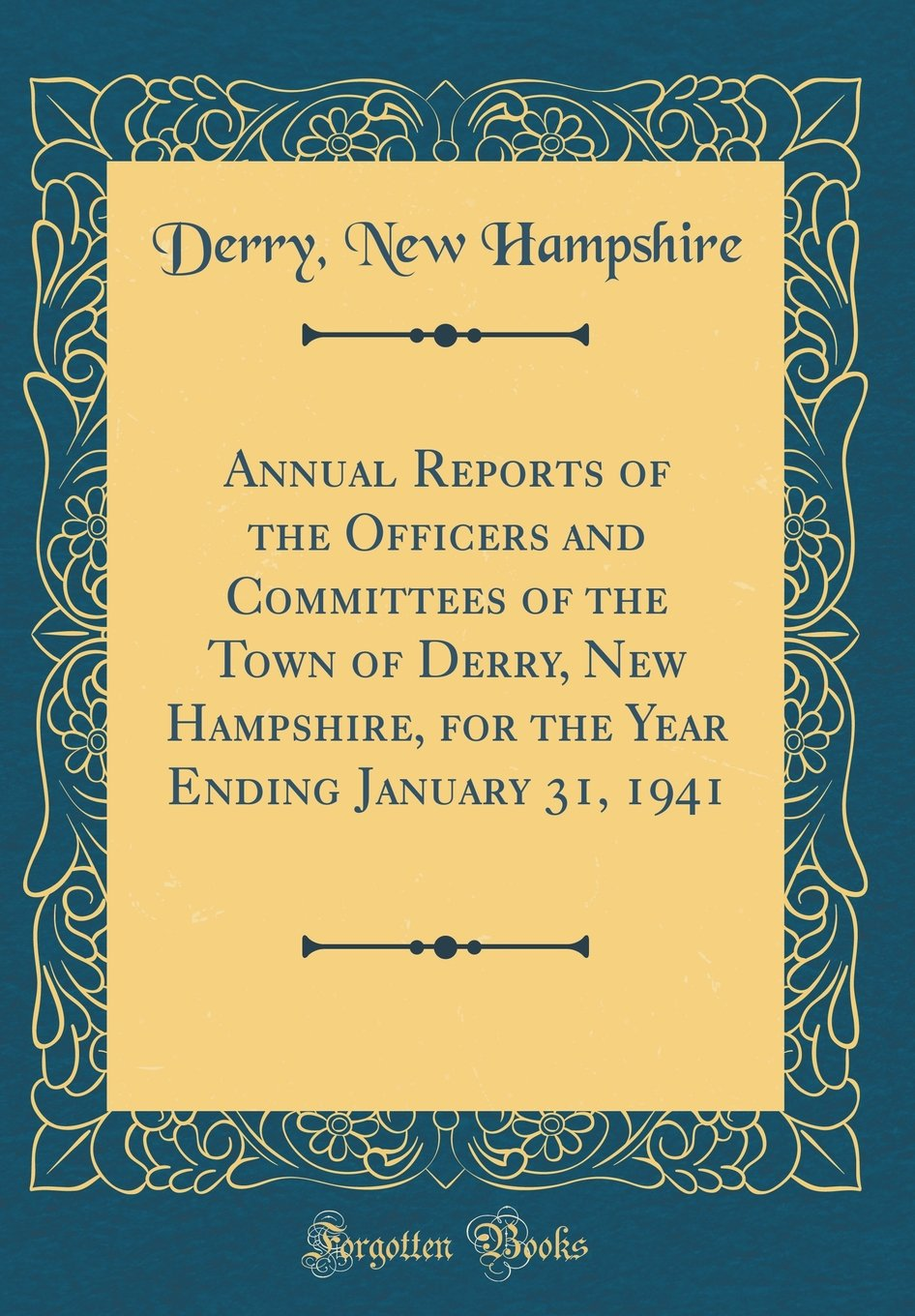 Download Annual Reports of the Officers and Committees of the Town of Derry, New Hampshire, for the Year Ending January 31, 1941 (Classic Reprint) pdf