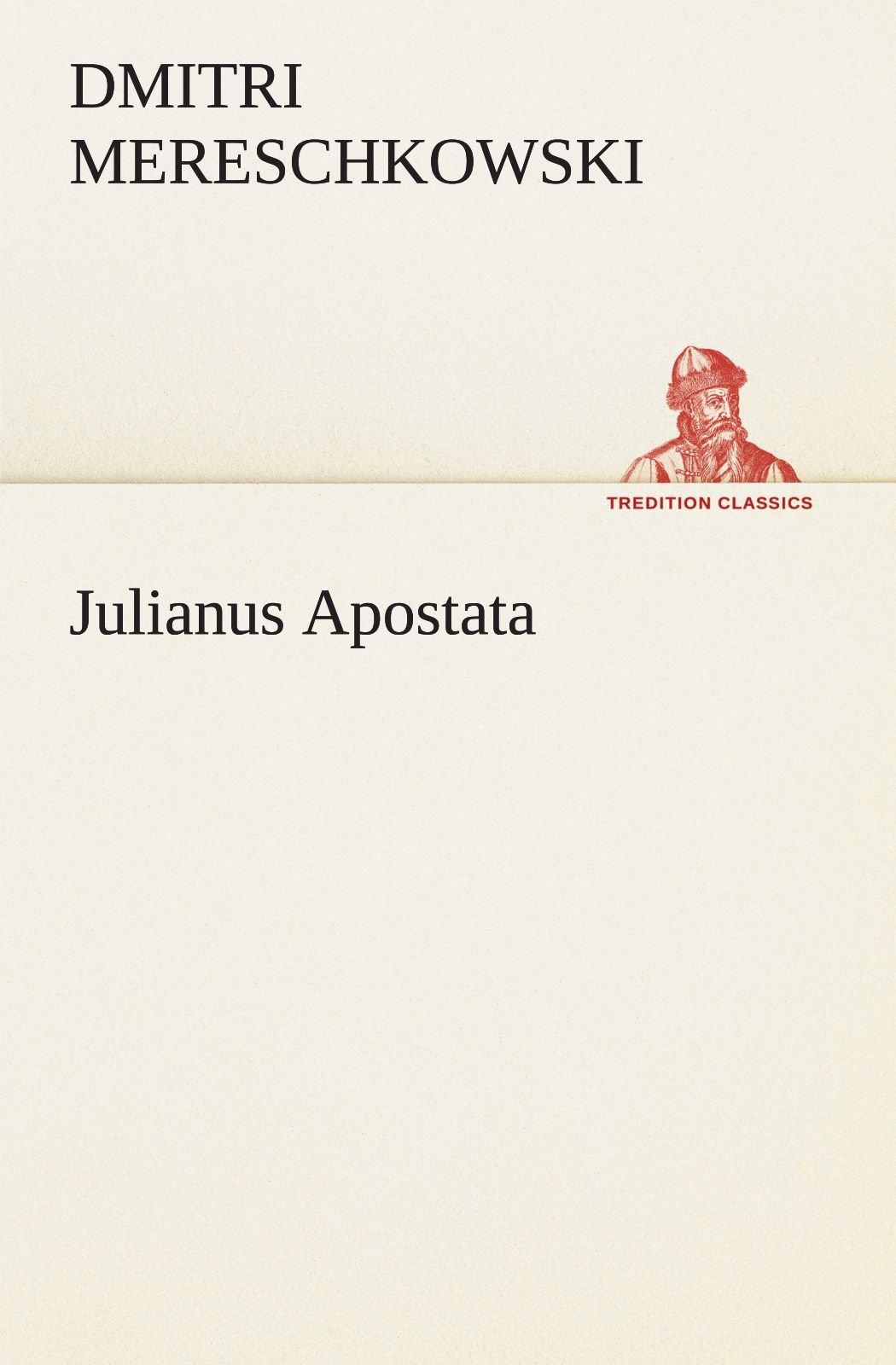 Read Online Julianus Apostata (TREDITION CLASSICS) (German Edition) PDF