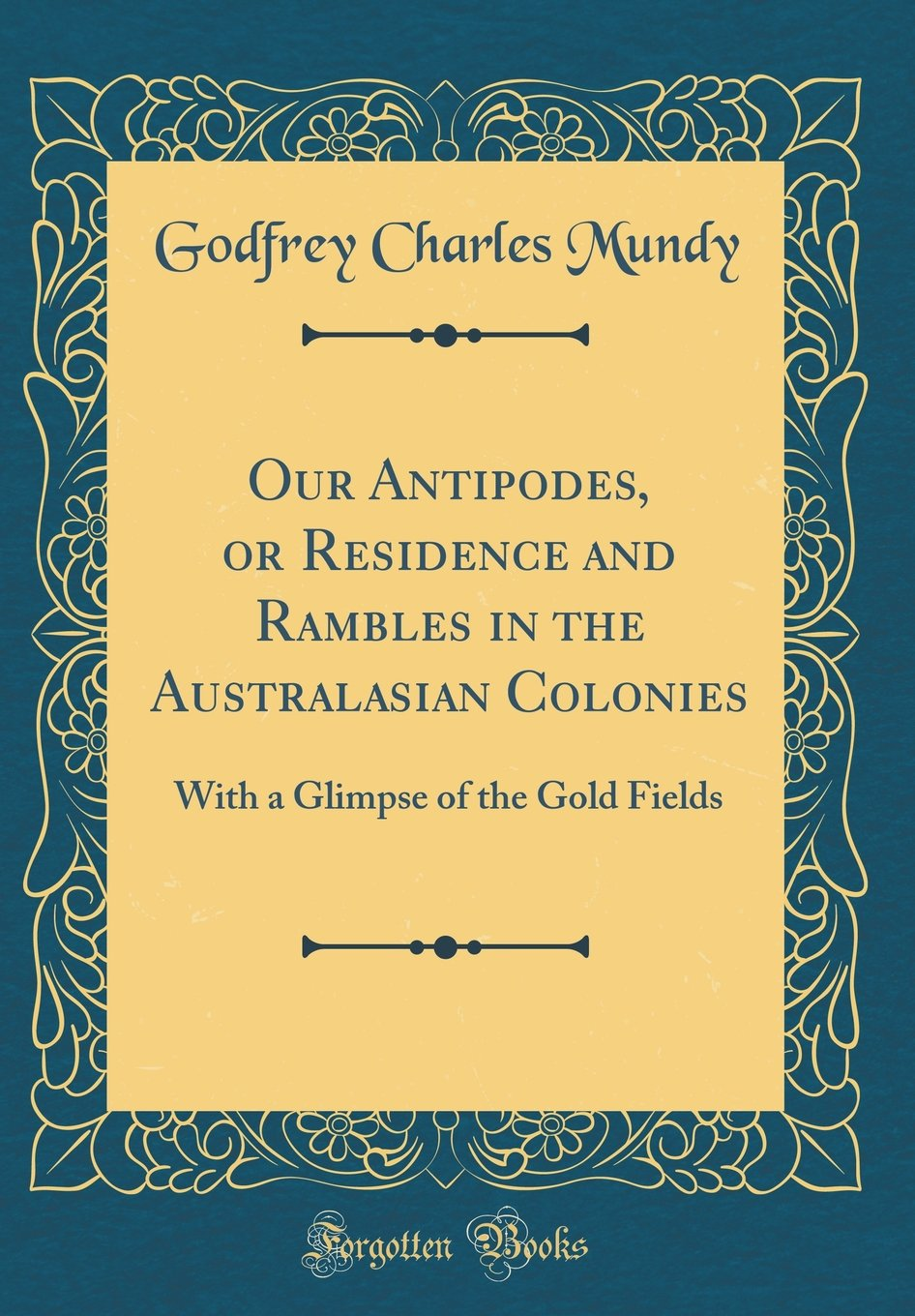 Download Our Antipodes, or Residence and Rambles in the Australasian Colonies: With a Glimpse of the Gold Fields (Classic Reprint) ebook