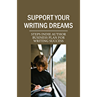 Support Your Writing Dreams: Steps Indie Author Business Plan For Writing Success: Indie Author Definition (English…