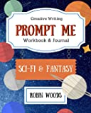 Prompt Me: Sci-Fi & Fantasy: Workbook & Journal (Prompt Me Series)