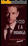 O CEO e A Inimiga: (Logan - O Dominador) (CEO: Irmãos Bravo Livro 3)