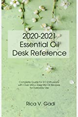 2020-2021 Essential Oil Desk Reference: Complete Guide for EO Enthusiasts with Over 650++ Essential Oil Recipes for Everyday Use Kindle Edition