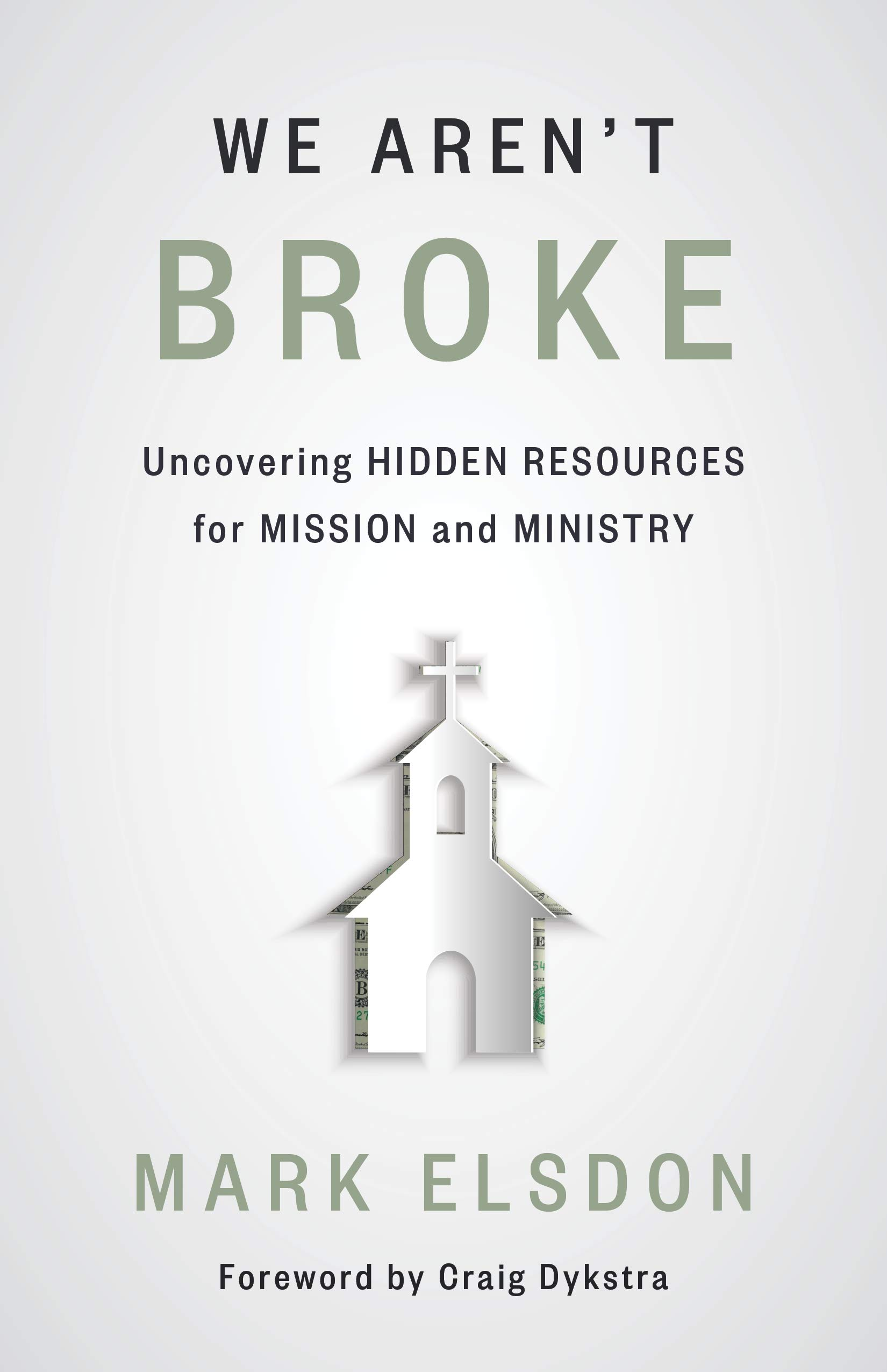 Book Review: 'We Aren't Broke: Uncovering Hidden Resources for Mission and Ministry' by Mark Elsdon