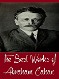 The Best Works of Abraham Cahan (Major Works of Abraham Cahan Include The Imported Bridegroom and Other Stories, The Rise of David Levinsky, The White Terror and The Red, Yekl)