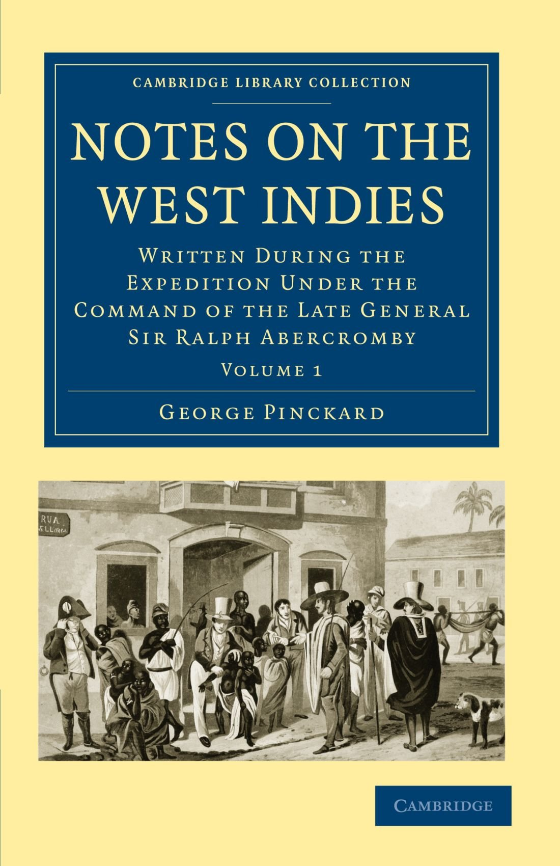 Notes on the West Indies: Written during the Expedition under the Command of the Late General Sir Ralph Abercromby (Cambridge Library Collection - Slavery and Abolition) (Volume 1) ebook