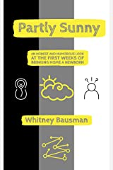 Partly Sunny: An Honest and Humorous Look at the First Weeks of Bringing Home a Newborn Kindle Edition