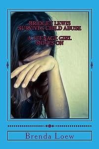 Bridget Lewis Survives Child Abuse: A Teenage Girl Moves On
