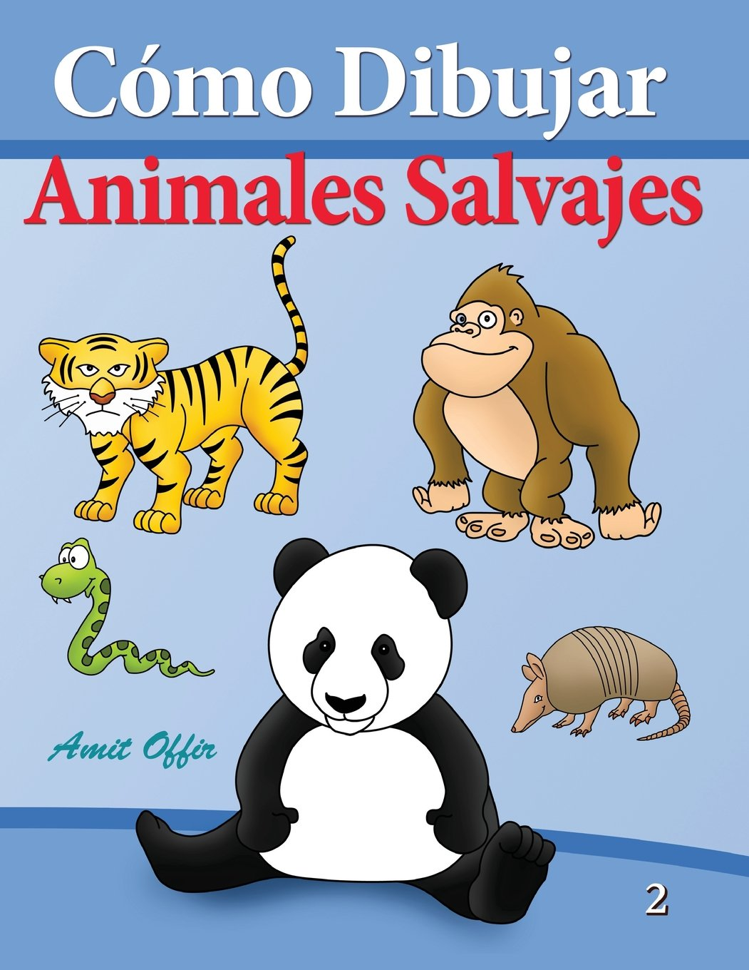 Cómo Dibujar - Animales Salvajes: Libros de Dibujo: Volume 2 (Cómo Dibujar Comics) Tapa blanda – 21 nov 2013 amit offir Createspace Independent Pub 1494231352 Art - Drawing