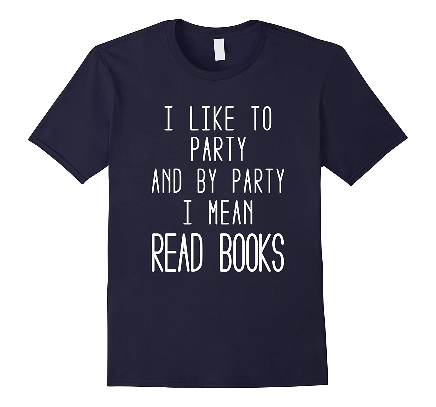 I Like To Party And By Party I Mean Read Books T Shirt-CL