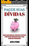 PAGUE SUAS  DÍVIDAS -  Um plano simples, prático e efetivo com os Dez Degraus para o seu sucesso financeiro