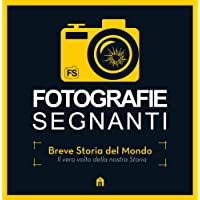 Fotografie Segnanti. Breve storia segnante del mondo. Ediz. illustrata